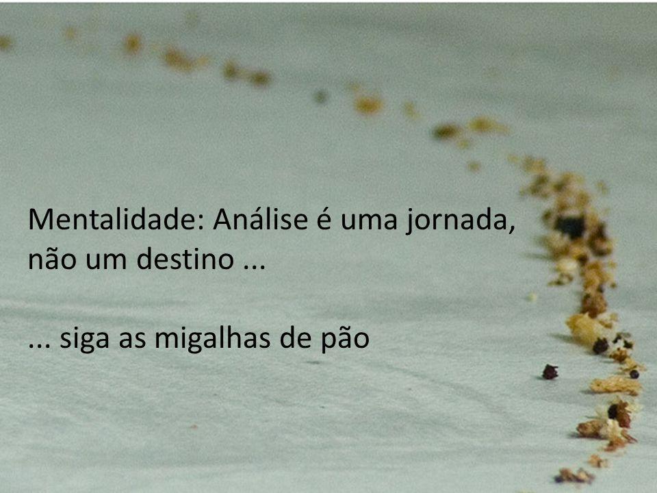 Mentalidade: Análise é uma jornada, não um destino...... siga as migalhas de pão