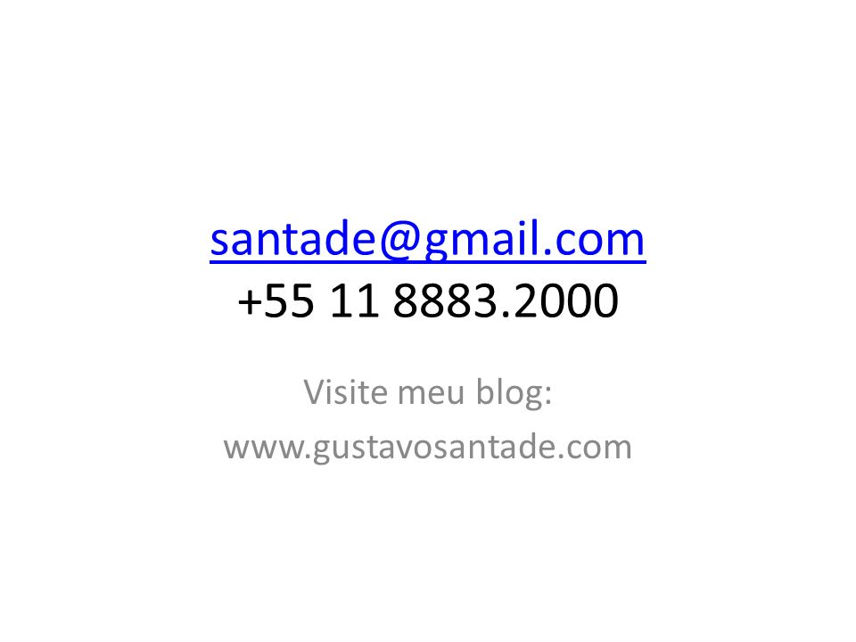 santade@gmail.com santade@gmail.com +55 11 8883.2000 Visite meu blog: www.gustavosantade.com