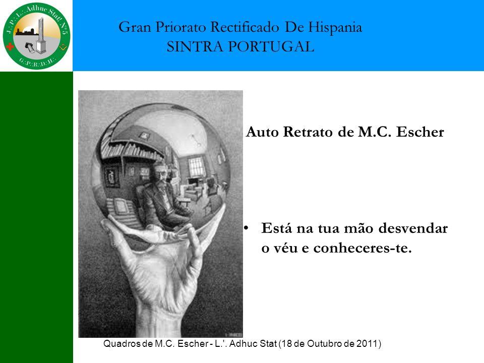Quadros de M.C. Escher - L.'. Adhuc Stat (18 de Outubro de 2011) Auto Retrato de M.C. Escher Está na tua mão desvendar o véu e conheceres-te. Gran Pri