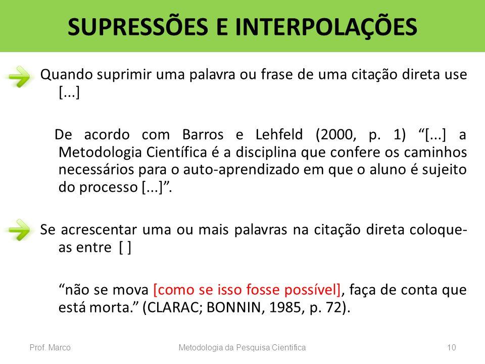 SUPRESSÕES E INTERPOLAÇÕES Quando suprimir uma palavra ou frase de uma citação direta use [...] De acordo com Barros e Lehfeld (2000, p. 1) [...] a Me