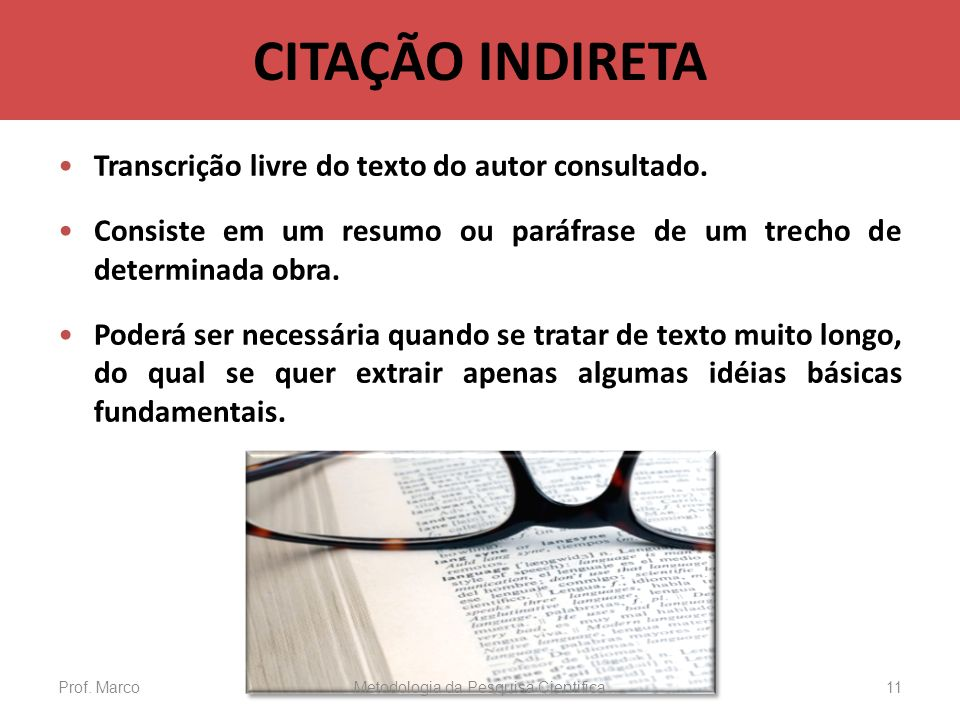 CITAÇÃO INDIRETA Transcrição livre do texto do autor consultado. Consiste em um resumo ou paráfrase de um trecho de determinada obra. Poderá ser neces