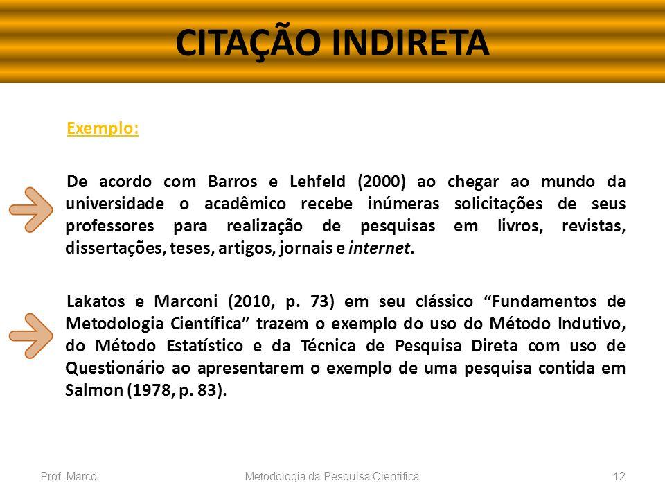 CITAÇÃO INDIRETA Exemplo: De acordo com Barros e Lehfeld (2000) ao chegar ao mundo da universidade o acadêmico recebe inúmeras solicitações de seus pr