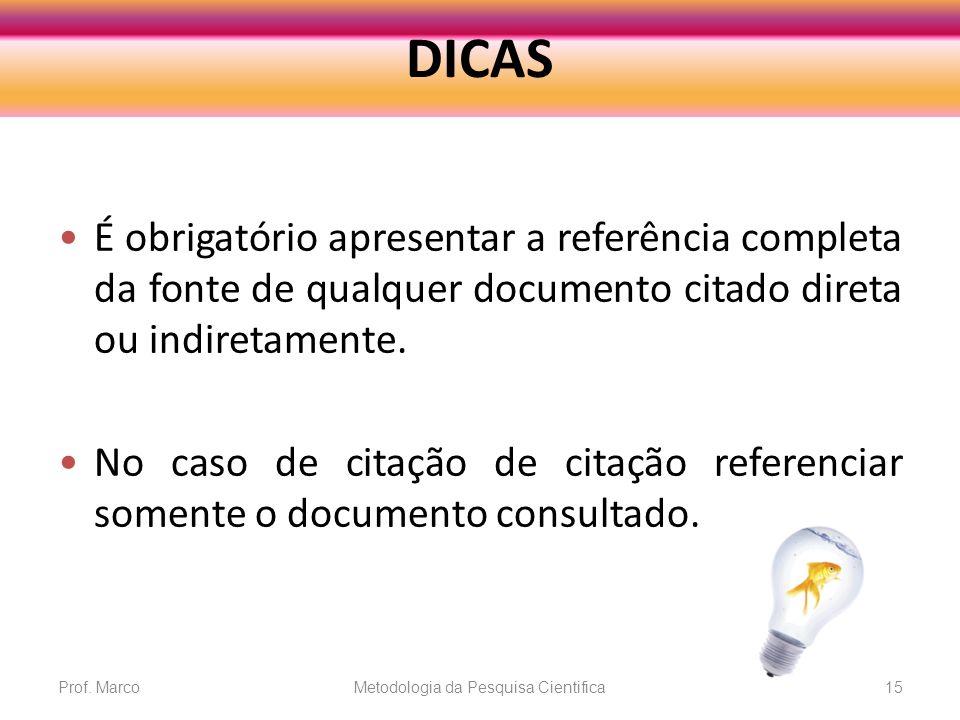 DICAS É obrigatório apresentar a referência completa da fonte de qualquer documento citado direta ou indiretamente. No caso de citação de citação refe
