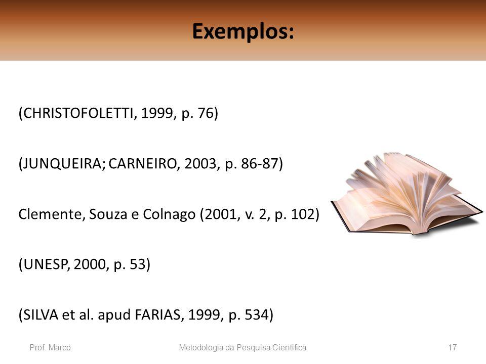 Exemplos: (CHRISTOFOLETTI, 1999, p. 76) (JUNQUEIRA; CARNEIRO, 2003, p. 86-87) Clemente, Souza e Colnago (2001, v. 2, p. 102) (UNESP, 2000, p. 53) (SIL