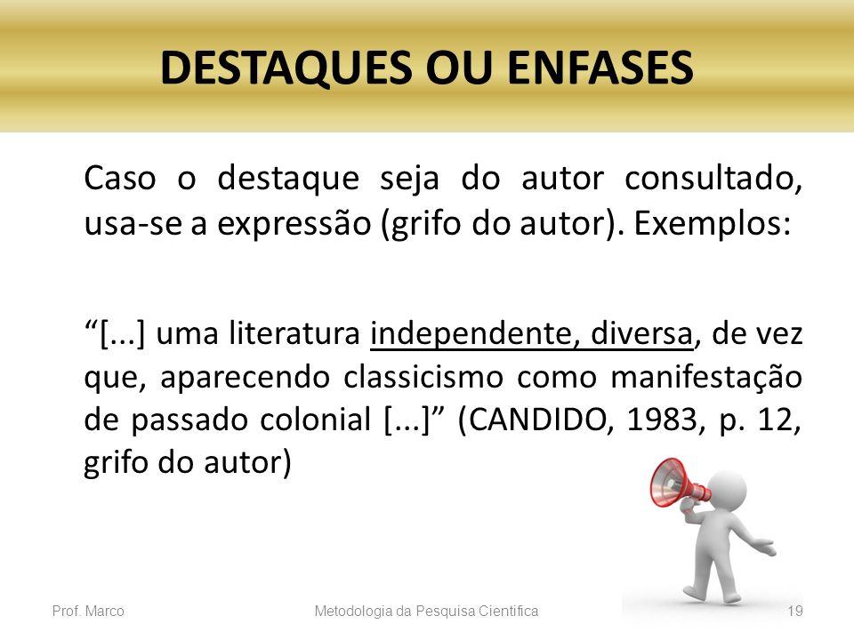 DESTAQUES OU ENFASES Caso o destaque seja do autor consultado, usa-se a expressão (grifo do autor). Exemplos: [...] uma literatura independente, diver