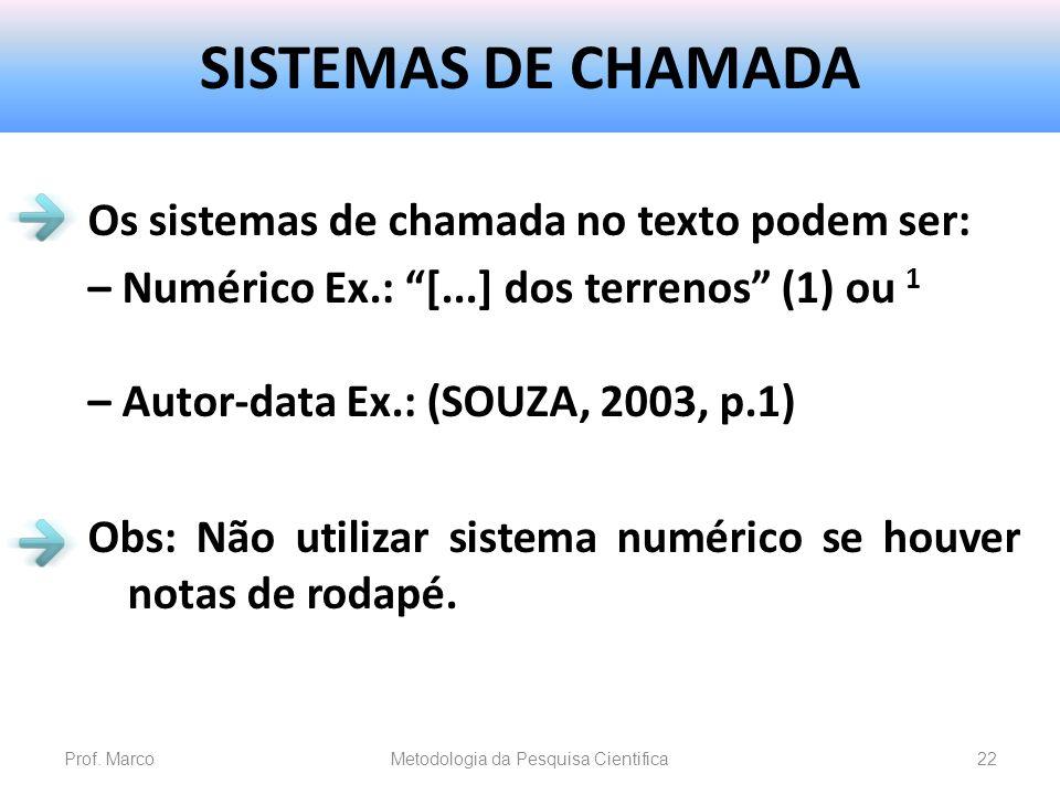 SISTEMAS DE CHAMADA Os sistemas de chamada no texto podem ser: – Numérico Ex.: [...] dos terrenos (1) ou 1 – Autor-data Ex.: (SOUZA, 2003, p.1) Obs: N