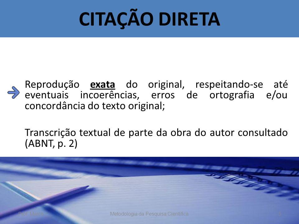 CITAÇÃO DIRETA: até 3 linhas Citações de até 3 linhas no texto devem estar contidas entre aspas duplas.