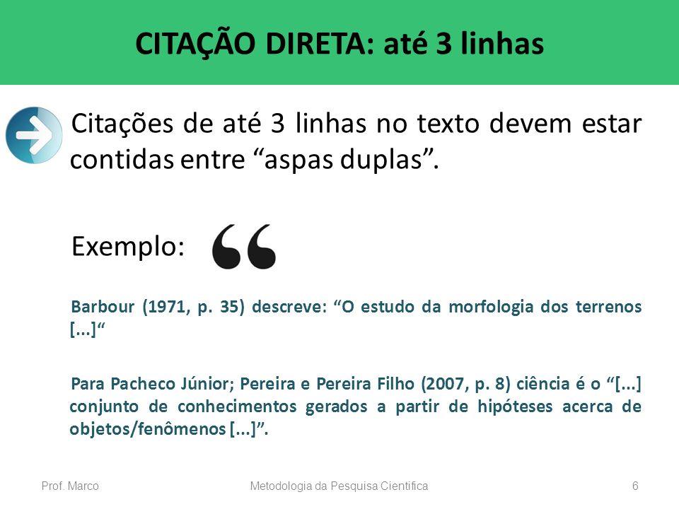 CITAÇÃO DIRETA: até 3 linhas Citações de até 3 linhas no texto devem estar contidas entre aspas duplas. Exemplo: Barbour (1971, p. 35) descreve: O est