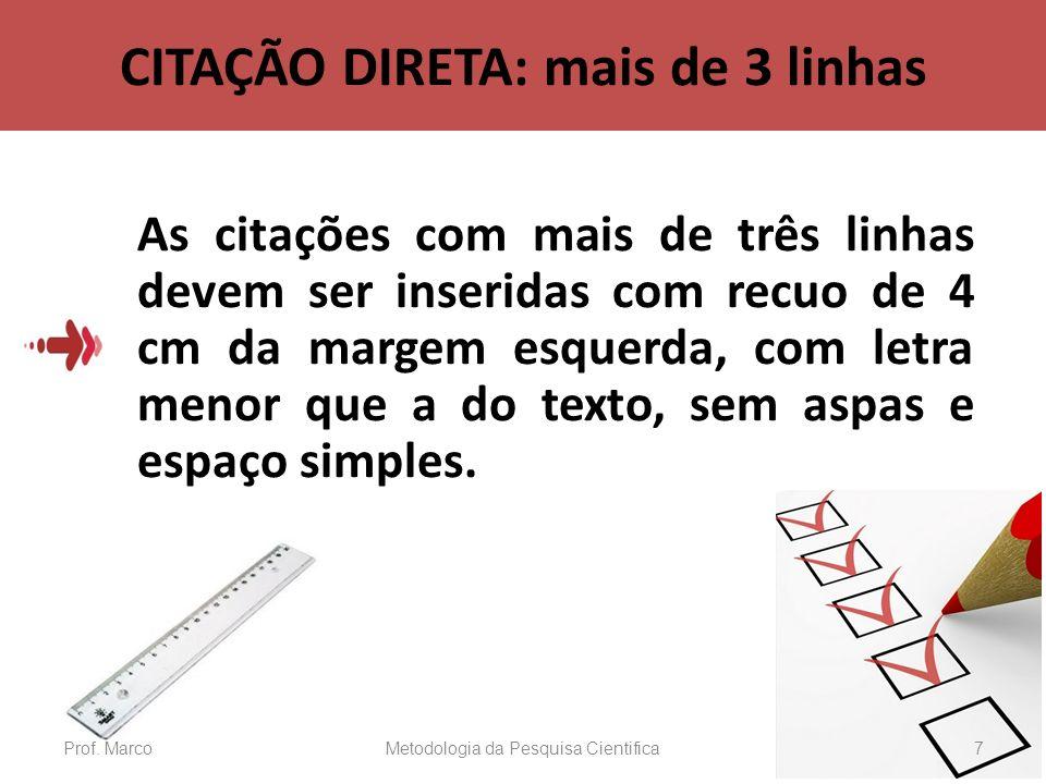 CITAÇÃO DIRETA: mais de 3 linhas As citações com mais de três linhas devem ser inseridas com recuo de 4 cm da margem esquerda, com letra menor que a d