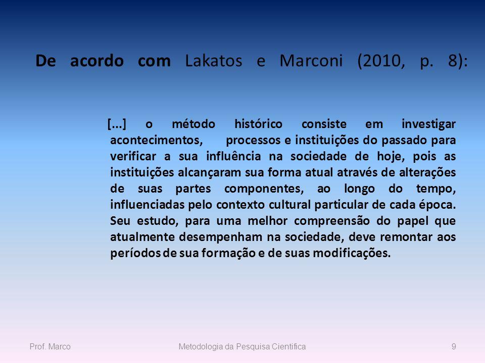 De acordo com Lakatos e Marconi (2010, p. 8): [...] o método histórico consiste em investigar acontecimentos, processos e instituições do passado para