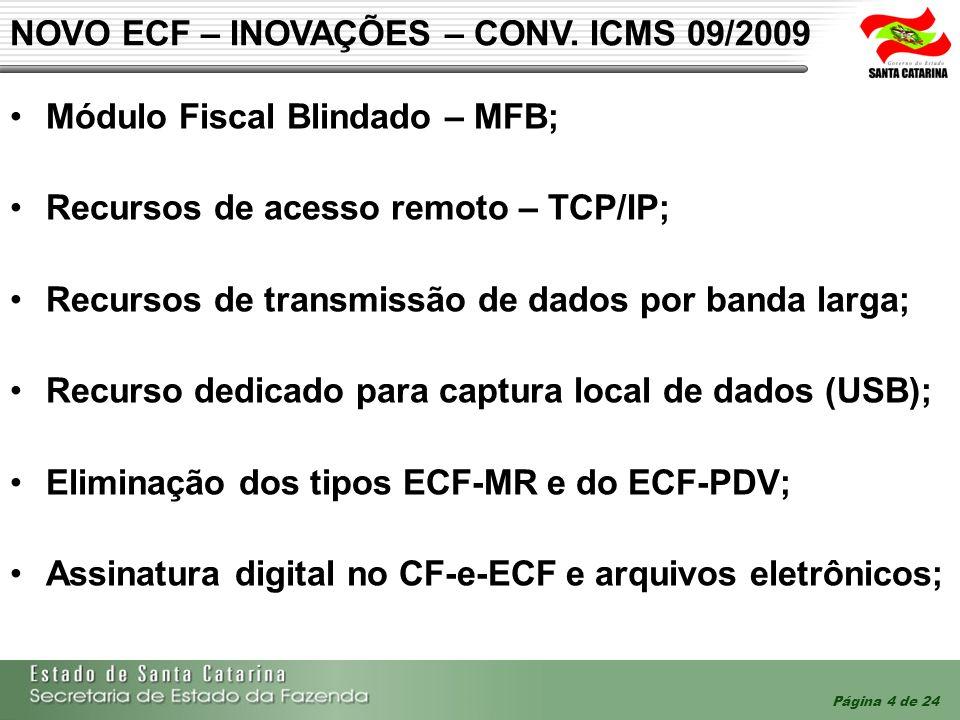 Página 5 de 24 NOVO ECF - CARACTERÍSTICAS DE SEGURANÇA O novo ECF só funciona com Software Básico assinado pelo fabricante – validado pelo Bootloader na inicialização do ECF; Lacre eletrônico para desconexões entre o MFB e gabinete do ECF (MIT); Todo os arquivos extraídos são assinados digitalmente por chave privada única intrínseca ao próprio ECF; As intervenções que impliquem em alteração de parâmetros fiscais e atualização do Software Básico necessitam da assinatura digital do fabricante do ECF (MIL); Ocorre o bloqueio definitivo do ECF em caso de violação do MFB (MBD).