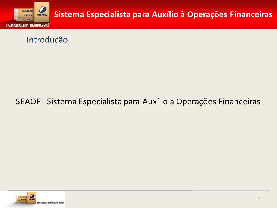 Sistema Especialista para Auxílio à Operações Financeiras Introdução SEAOF - Sistema Especialista para Auxílio a Operações Financeiras 1