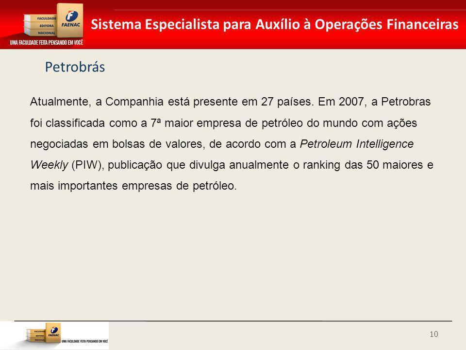 Sistema Especialista para Auxílio à Operações Financeiras Petrobrás Atualmente, a Companhia está presente em 27 países. Em 2007, a Petrobras foi class