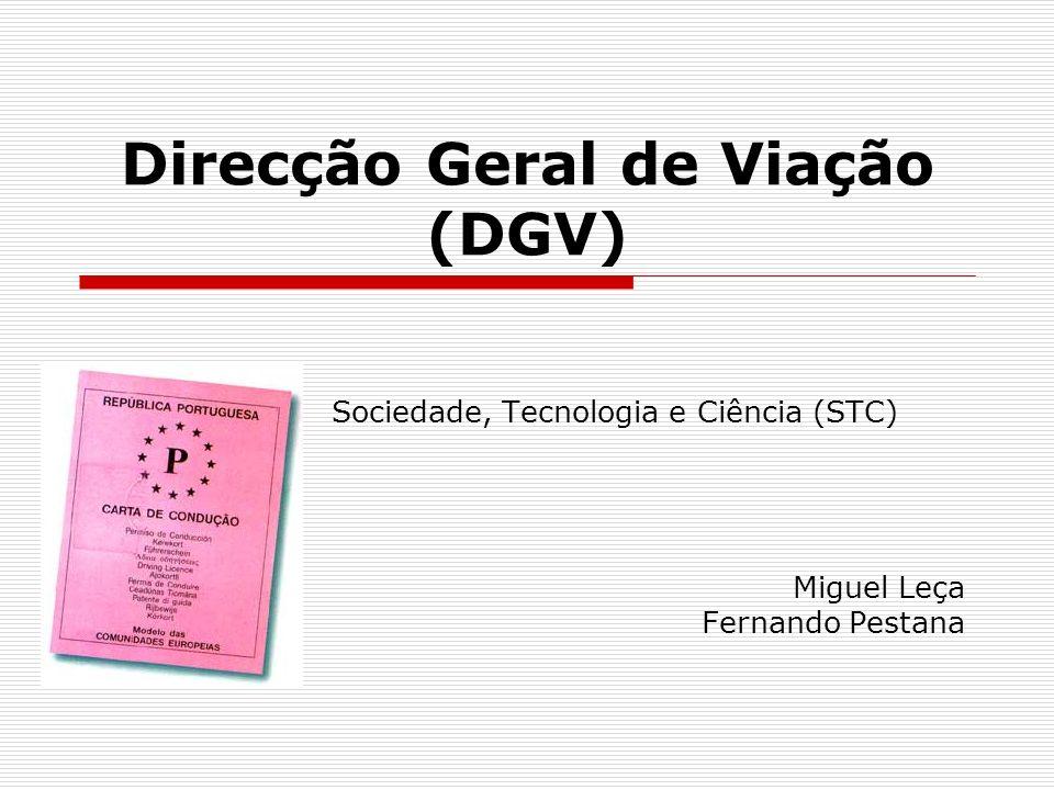Direcção Geral de Viação (DGV) A DGV era um departamento do Ministério da Administração Interna do Governo de Portugal encarregue das matérias de contra-ordenação, segurança rodoviária, condutores e veículos.