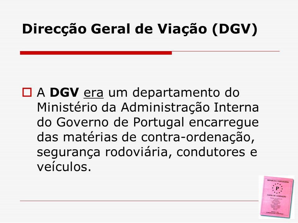 Direcção Geral de Viação (DGV) A DGV era um departamento do Ministério da Administração Interna do Governo de Portugal encarregue das matérias de cont