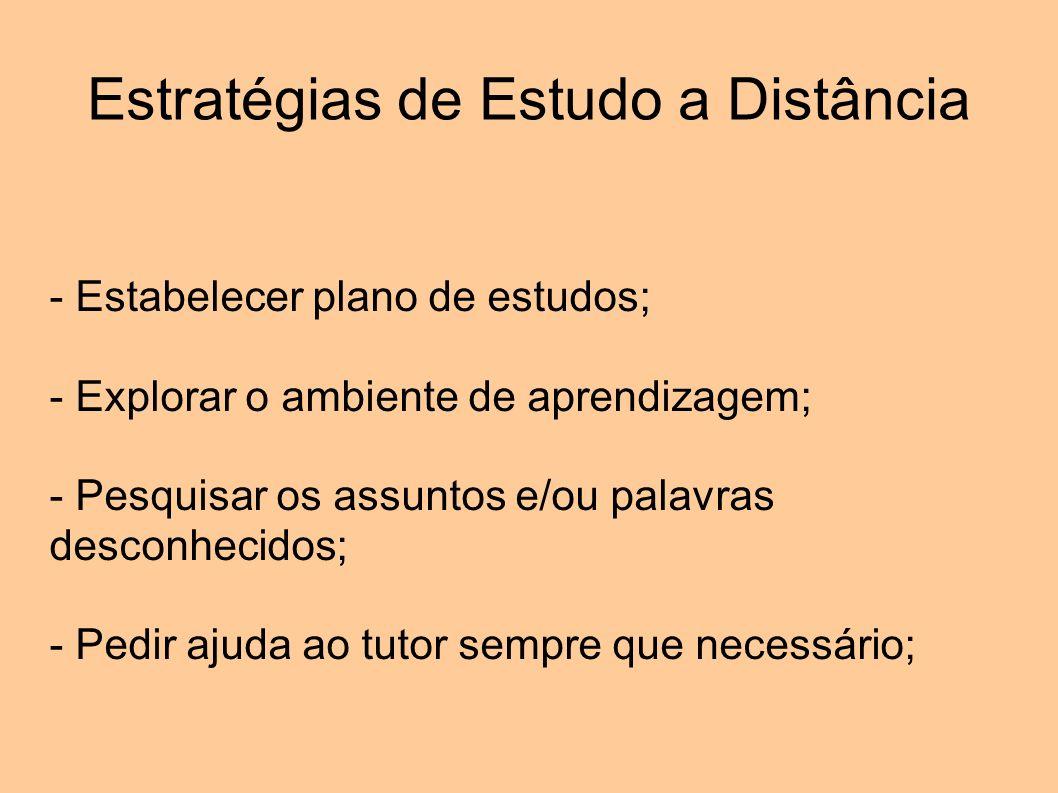 Estratégias de Estudo a Distância - Estabelecer plano de estudos; - Explorar o ambiente de aprendizagem; - Pesquisar os assuntos e/ou palavras desconh