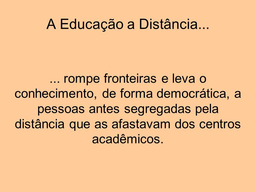 A Educação a Distância...... rompe fronteiras e leva o conhecimento, de forma democrática, a pessoas antes segregadas pela distância que as afastavam