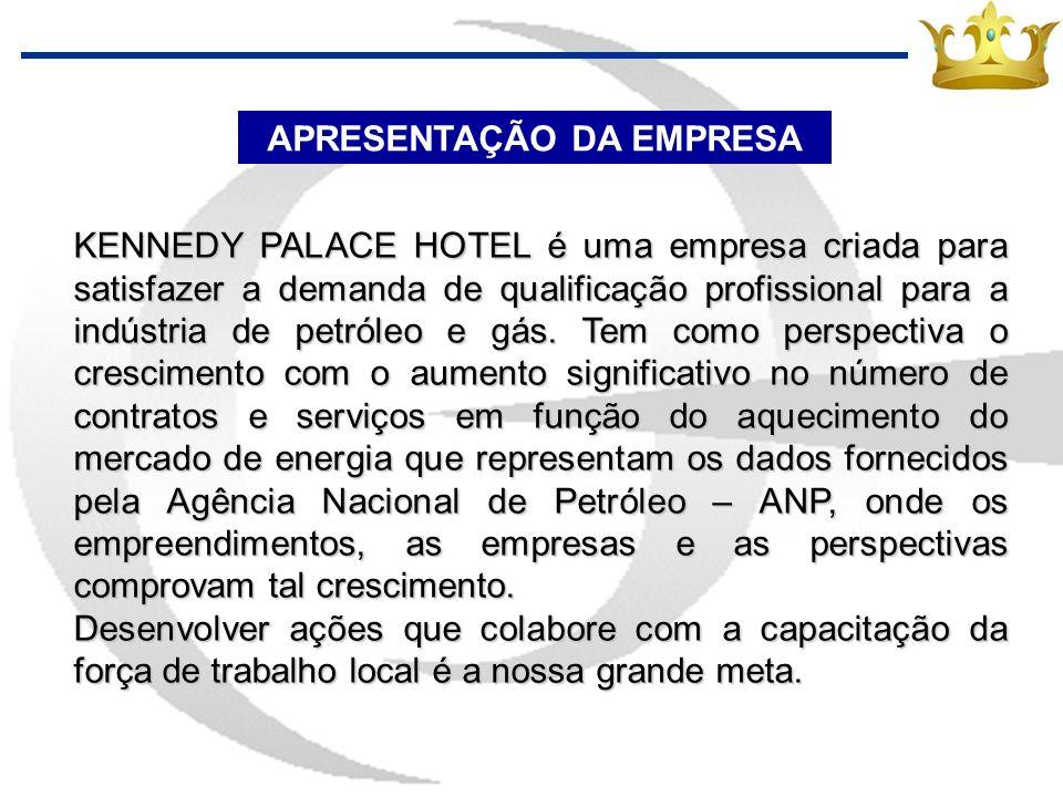 APRESENTAÇÃO DA EMPRESA KENNEDY PALACE HOTEL é uma empresa criada para satisfazer a demanda de qualificação profissional para a indústria de petróleo