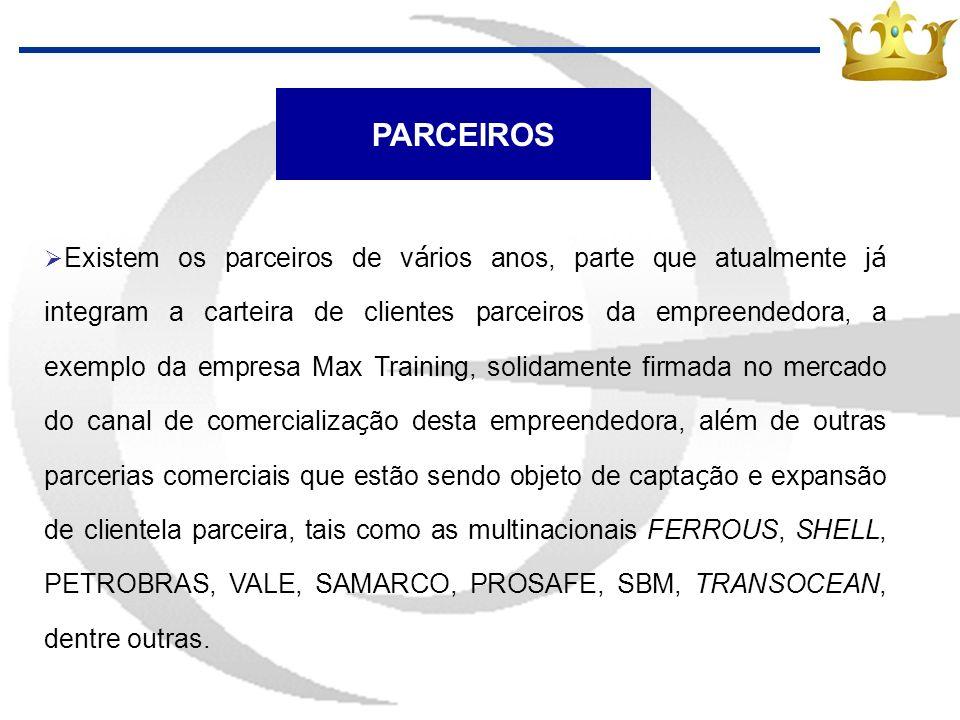 PARCEIROS Existem os parceiros de v á rios anos, parte que atualmente j á integram a carteira de clientes parceiros da empreendedora, a exemplo da emp