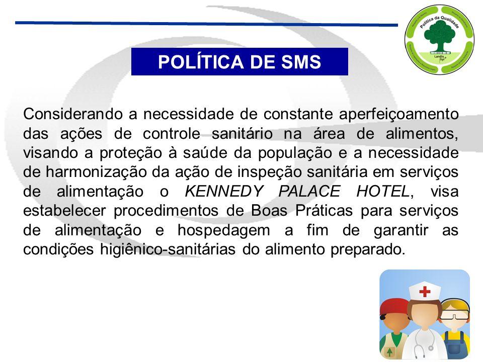 POLÍTICA DE SMS Considerando a necessidade de constante aperfeiçoamento das ações de controle sanitário na área de alimentos, visando a proteção à saú