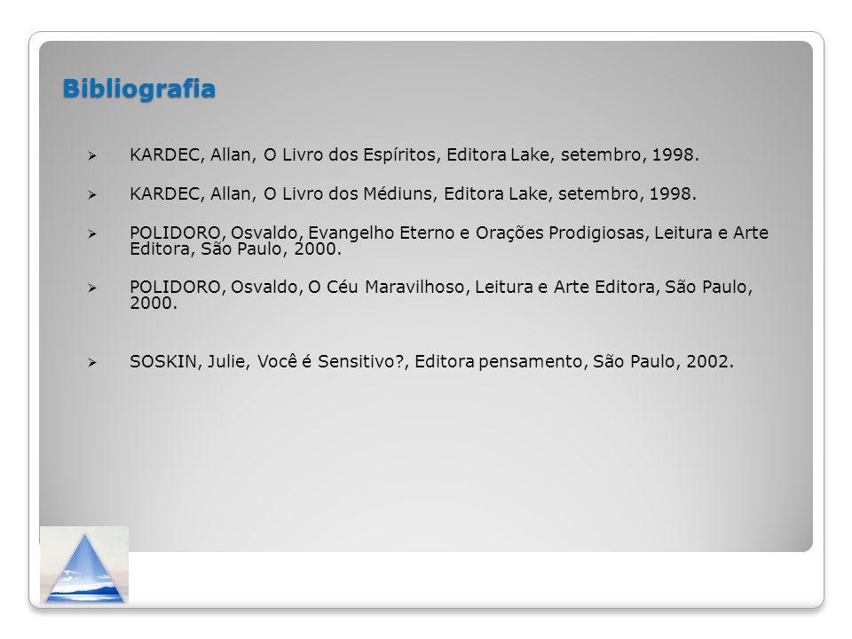 Bibliografia Bibliografia KARDEC, Allan, O Livro dos Espíritos, Editora Lake, setembro, 1998. KARDEC, Allan, O Livro dos Médiuns, Editora Lake, setemb