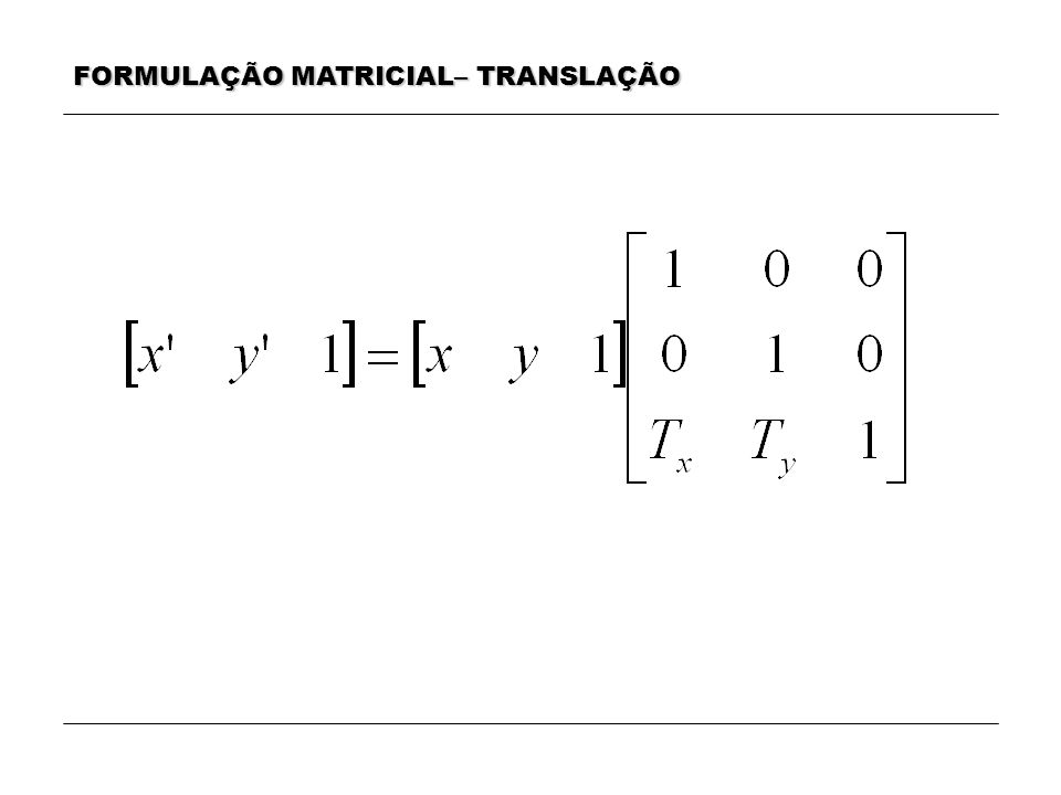 FORMULAÇÃO MATRICIAL– TRANSLAÇÃO