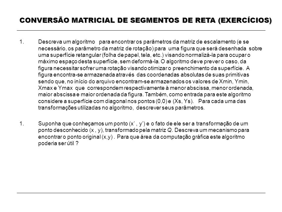 1.Descreva um algoritmo para encontrar os parâmetros da matriz de escalamento (e se necessário, os parâmetro da matriz de rotação) para uma figura que