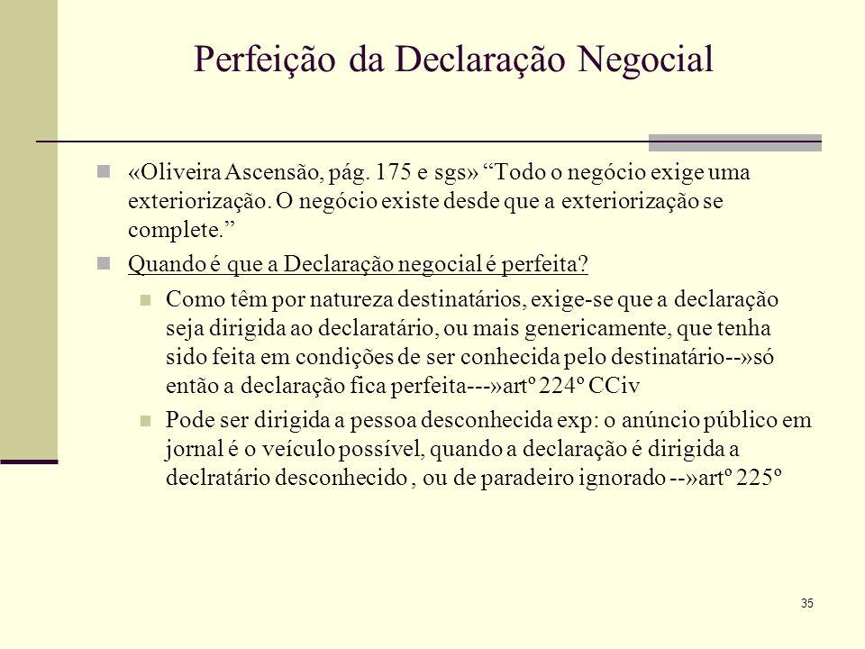 36 Perfeição da Declaração Negocial A declaração negocial, como as outras realidades jurídicas, tem a exacta medida que cada ordenamento jurídico lhe conferir.