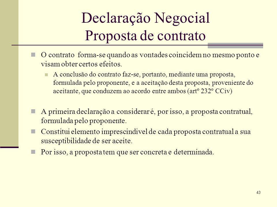 44 Declaração Negocial Proposta de contrato Principio da Irrevogabilidade A proposta contratual deve ser formulada em termos tais que permitam ao destinatário responder com um simples sim.