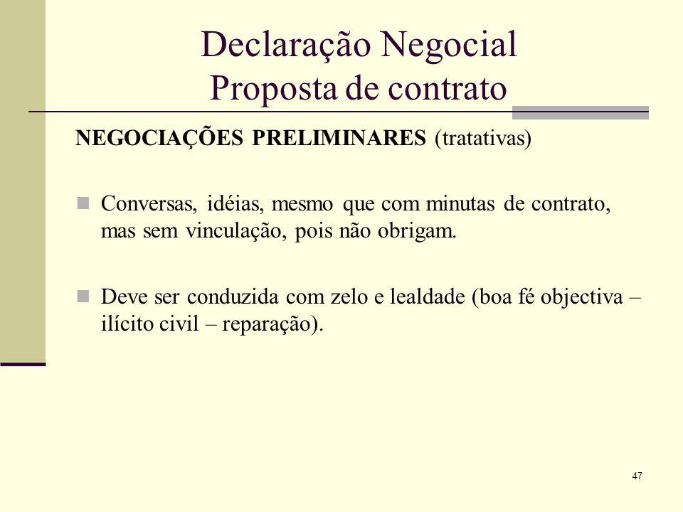 48 Declaração Negocial Proposta de contrato PROPOSTA Vincula o proponente (artº 228 e 230º CCiv) Deve ter seriedade e dados suficientes a serem considerados pelo destinatário.