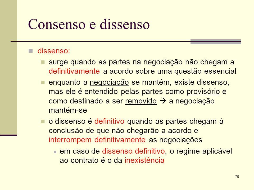 76 Consenso e dissenso dissenso: surge quando as partes na negociação não chegam a definitivamente a acordo sobre uma questão essencial enquanto a neg