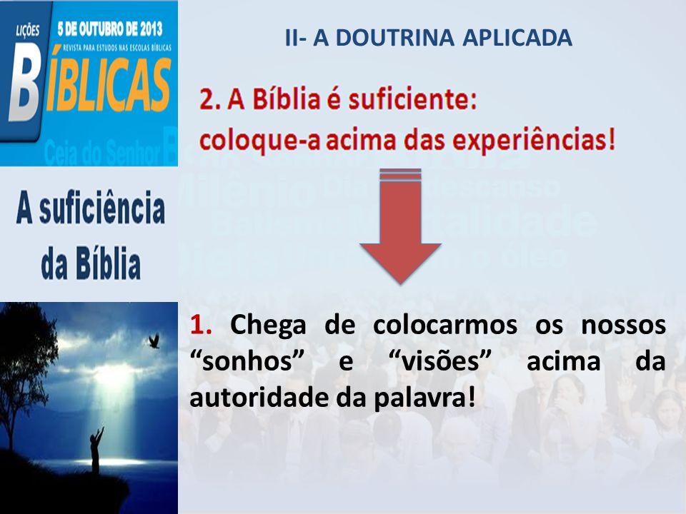 II- A DOUTRINA APLICADA 1. Chega de colocarmos os nossos sonhos e visões acima da autoridade da palavra!