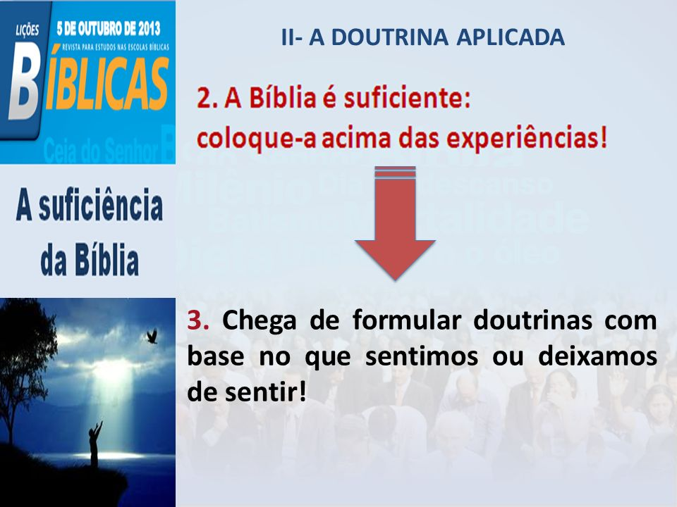 II- A DOUTRINA APLICADA 3. Chega de formular doutrinas com base no que sentimos ou deixamos de sentir!