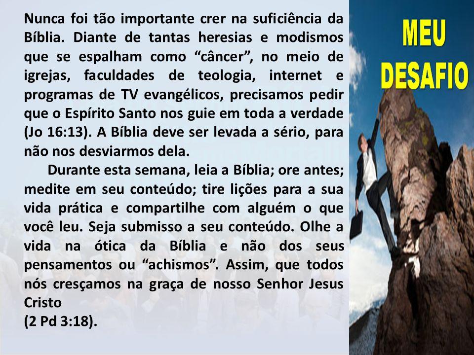 Nunca foi tão importante crer na suficiência da Bíblia. Diante de tantas heresias e modismos que se espalham como câncer, no meio de igrejas, faculdad