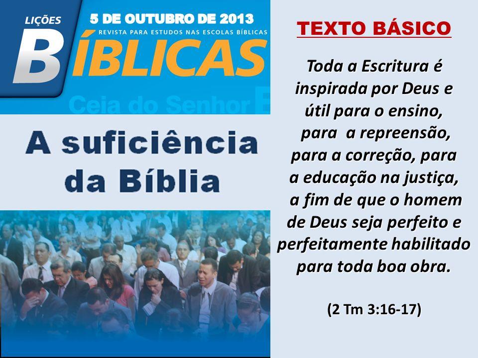 TEXTO BÁSICO Toda a Escritura é inspirada por Deus e útil para o ensino, para a repreensão, para a repreensão, para a correção, para a educação na jus