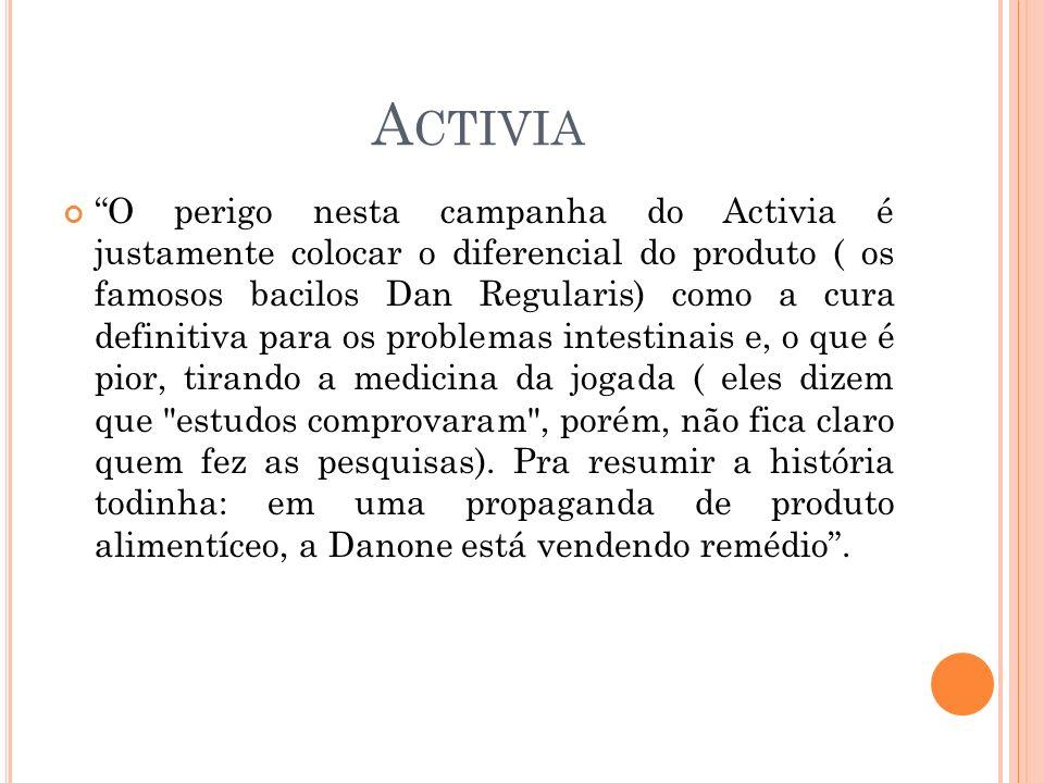 A CTIVIA O perigo nesta campanha do Activia é justamente colocar o diferencial do produto ( os famosos bacilos Dan Regularis) como a cura definitiva p
