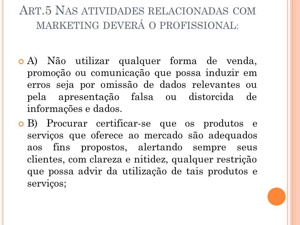 A RT.5 N AS ATIVIDADES RELACIONADAS COM MARKETING DEVERÁ O PROFISSIONAL : A) Não utilizar qualquer forma de venda, promoção ou comunicação que possa i