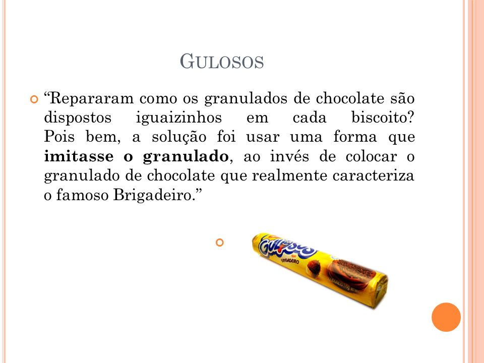 G ULOSOS Repararam como os granulados de chocolate são dispostos iguaizinhos em cada biscoito? Pois bem, a solução foi usar uma forma que imitasse o g