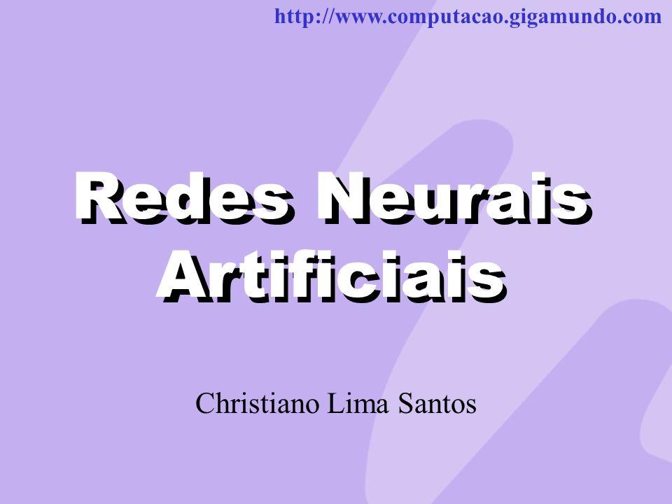 http://www.computacao.gigamundo.com Redes Neurais Artificiais Christiano Lima Santos Redes Neurais Artificiais