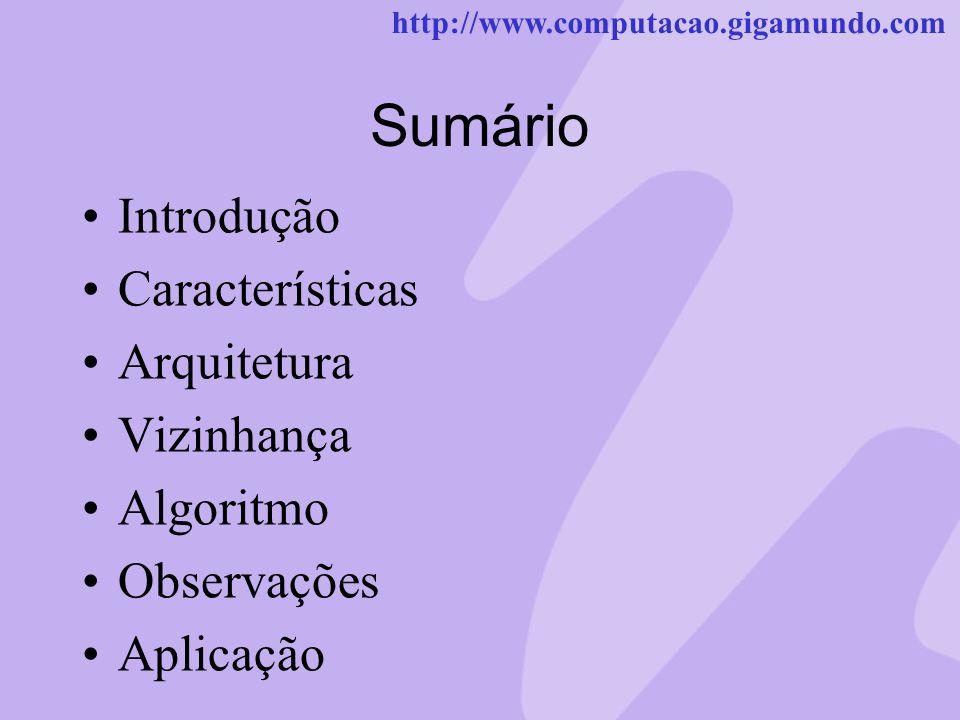 http://www.computacao.gigamundo.com Sumário Introdução Características Arquitetura Vizinhança Algoritmo Observações Aplicação