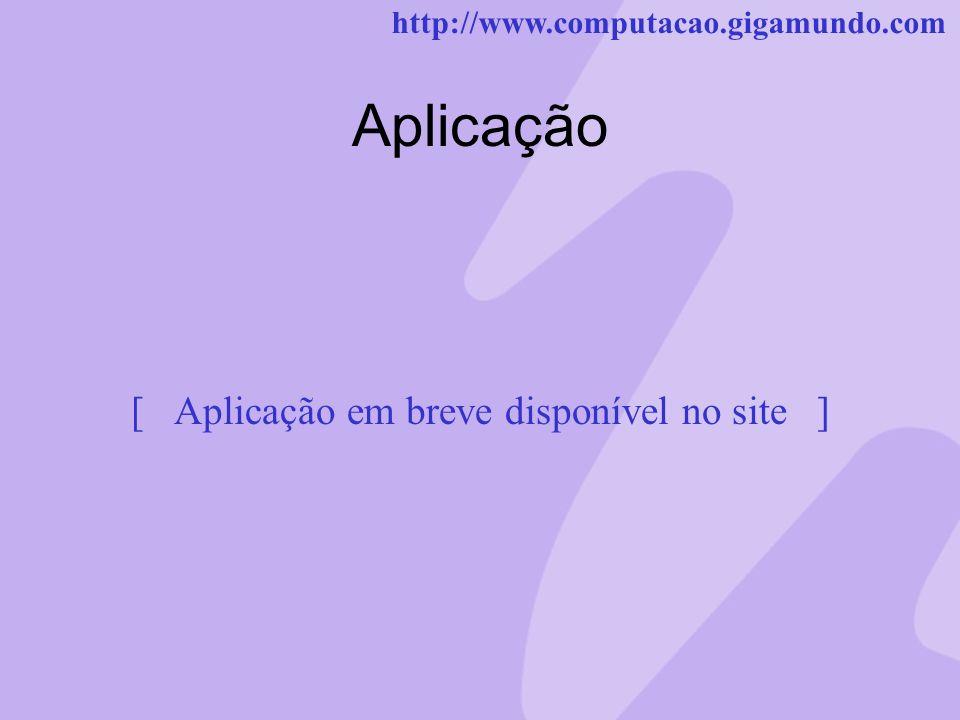 http://www.computacao.gigamundo.com Aplicação [ Aplicação em breve disponível no site ]