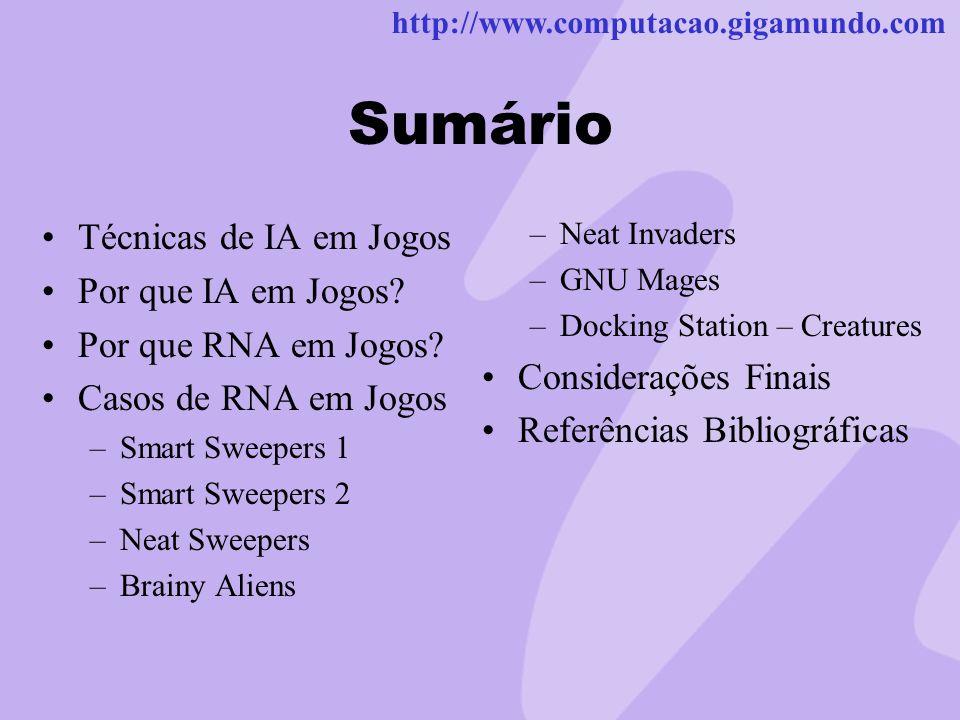 http://www.computacao.gigamundo.com Sumário Técnicas de IA em Jogos Por que IA em Jogos? Por que RNA em Jogos? Casos de RNA em Jogos –Smart Sweepers 1