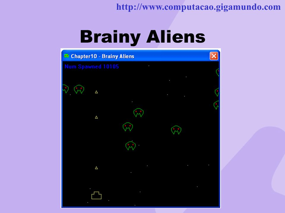 http://www.computacao.gigamundo.com Brainy Aliens