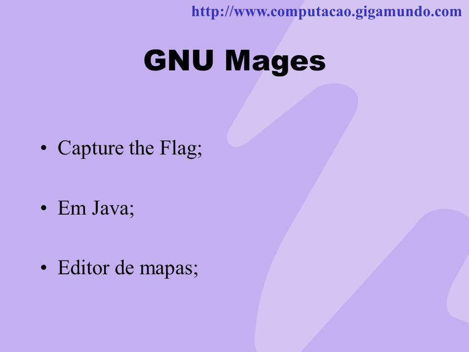 http://www.computacao.gigamundo.com GNU Mages Capture the Flag; Em Java; Editor de mapas;