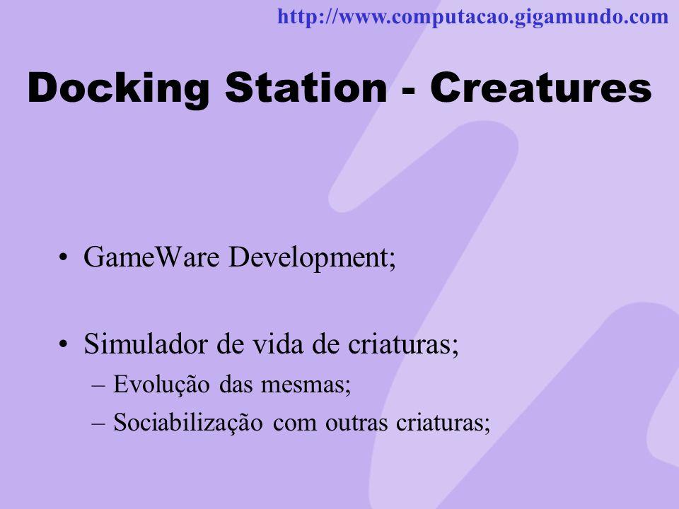 http://www.computacao.gigamundo.com Docking Station - Creatures GameWare Development; Simulador de vida de criaturas; –Evolução das mesmas; –Sociabili