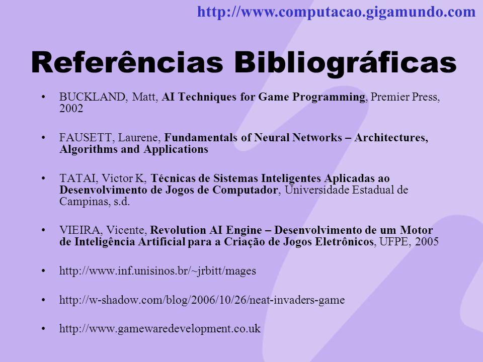 http://www.computacao.gigamundo.com Referências Bibliográficas BUCKLAND, Matt, AI Techniques for Game Programming, Premier Press, 2002 FAUSETT, Lauren