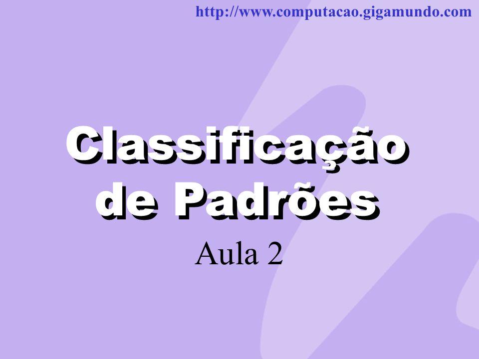 http://www.computacao.gigamundo.com Classificação de Padrões Aula 2 Classificação de Padrões