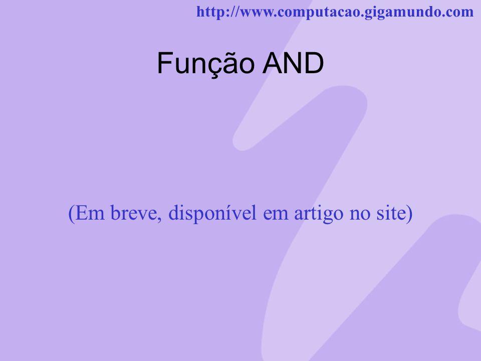 http://www.computacao.gigamundo.com Função AND (Em breve, disponível em artigo no site)