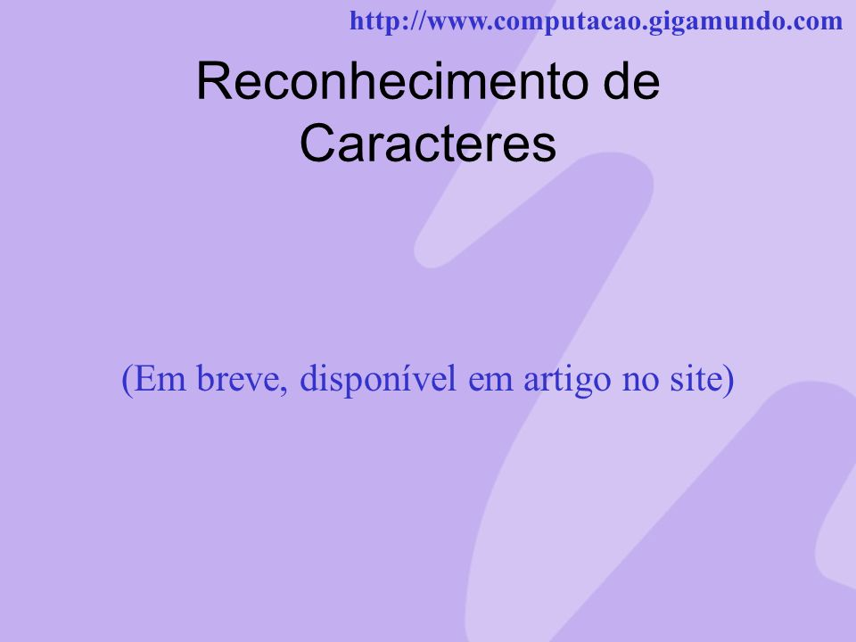 http://www.computacao.gigamundo.com Reconhecimento de Caracteres (Em breve, disponível em artigo no site)