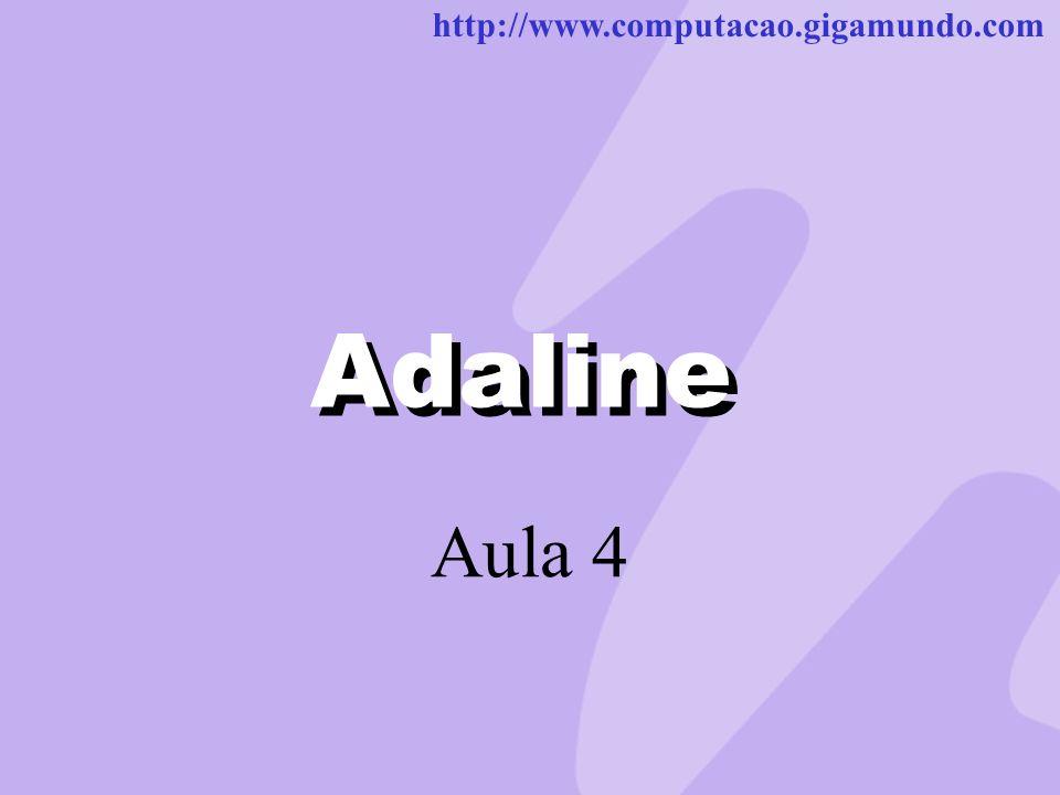 http://www.computacao.gigamundo.com Adaline Aula 4 Adaline